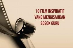 10 FILM INSPIRATIF yang Mengisahkan Tentang SOSOK GURU TERBAIK. Ada DUA dari INDONESIA Loh!