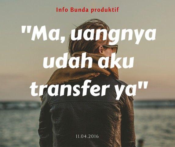 #1 TRANSFER Kalimat ini akan melegakan para istri karena kelangsungan rumah tangga akan terpenuhi dan ia tidak perlu bingung memikirkan bagaimana mencari uang. Ia akan fokus pada memilih kebutuhan keluarganya.