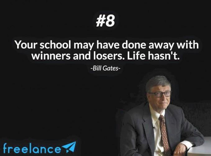 #8 Your school may have done away with winners anda losers. Life hasnt. Sekolahmu mungkin menyelesaikan dengan pemenang dan yang kalah. Tetapi hidup tidak. Hidup bukan tentang siapa kalah dan yang menang dari orang lain, tetapi tentang mengalahkan diri sendiri.