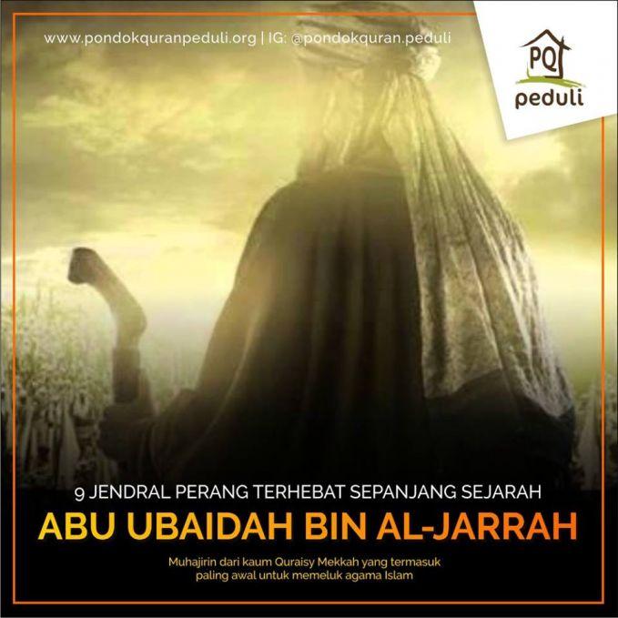 #9 ABU UBAIDAH Abu Ubaidah bin al-Jarrah adalah Muhajirin dari kaum Quraisy Mekkah yang termasuk paling awal untuk memeluk agama Islam. Ia ikut berhijrah ke Habasyah (saat ini Ethiopia) dan kemudian, Ia hijrah ke Madinah. Ia mengikuti setiap pertempuran dalam membela Islam. Setelah wafatnya Nabi Muhammad, Ia merupakan salah satu calon Khalifah bersama dengan Abu Bakar dan Umar bin Khattab. Setelah terpilihnya Abu Bakar sebagai Khalifah, Beliau ditunjuk untuk menjadi panglima perang memimpin pasukan Muslim untuk berperang melawan Kekaisaran Romawi. Ia meninggal disebabkan oleh wabah penyakit.