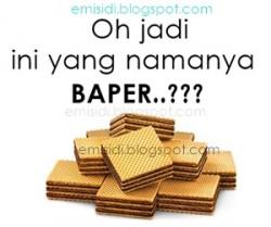 "Apakah ini yang namanya ""BAPER""????"