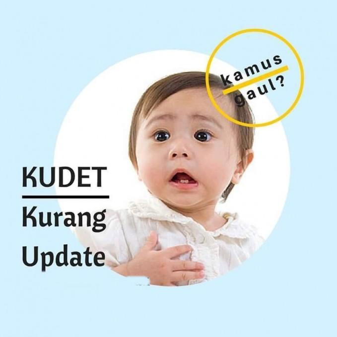 #9 KUDET Kurang Update. Nah ini kalau PULSKER banyak kurang mengetahui kata-kata gaul, jadi KUDET dah namanya karena kurang mengikuti perkembangan sosial.