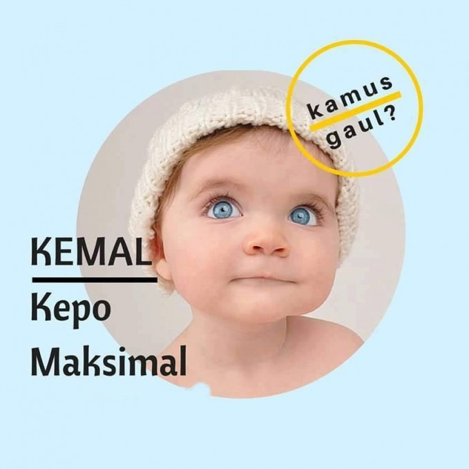 #15 KEMAL Kepo Maksimal. Kata gaul ini ditujukan kepada temanmu yang kerjaannya nanya mulu urusan orang lain. Kadang juga stalking sosmed orang lain.