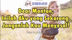 Dear Mantan, Inilah Aku yang Sekarang. Janganlah Kau Menyesal!