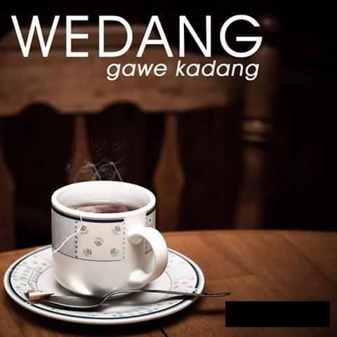 #5 WEDANG Gawe kandang = membuat teman. Wedang atau minuman hangat seperti kopi ternyata memiliki fungsi yang lain dalam pergaulan, yaitu menciptakan persaudaraan antar orang jika dinikmati bersama.