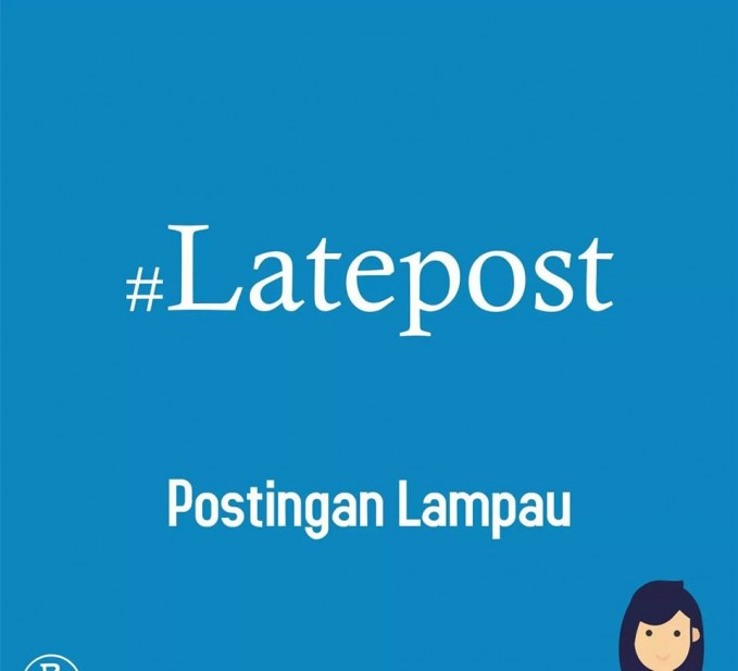 02. #Latepost Maksudnya adalah postingan dari kejadian yang sudah lewat. Seperti kemarin, seminggu lalu, sebulan lalu, dan seterusnya.