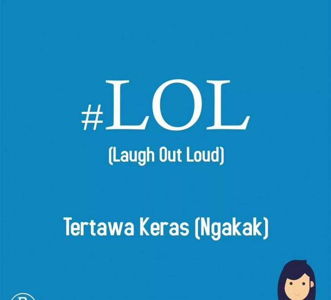 03. #LOL Singkatan dari Laugh Out Loud. Maksudnya adalah tertawa dengan suara yang keras karena melihat sebuah kejadian yang lucu.