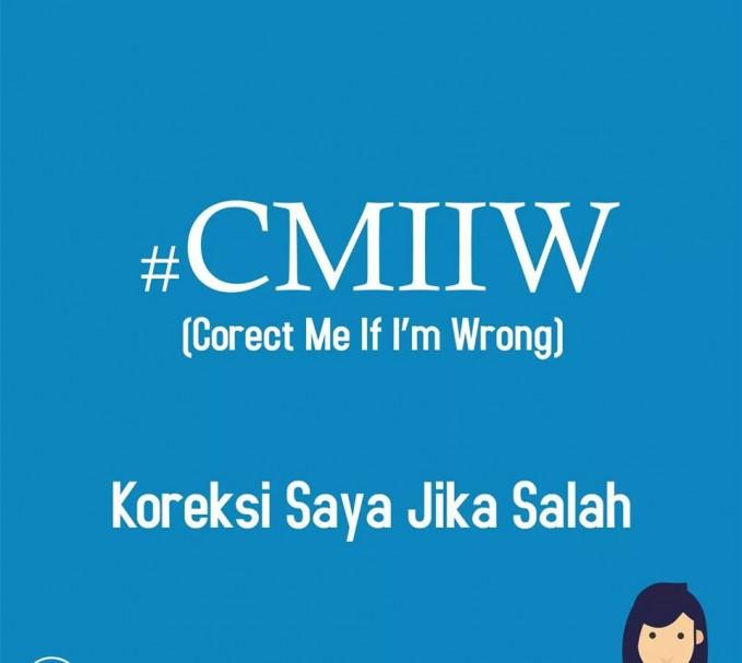 06. #CMIIW Hastag ini jarang sekali ditemukan dalam sosial media Indonesia. Tapi kita bahas saja berasal dari singkatan Corect Me If Im Wrong. Yang artinya silakan koreksi saja jika saya mengucapkan atau berkata yang salah.