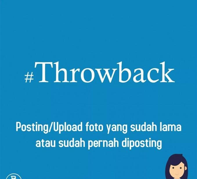 #07. #Throwback Hastag ini hampir mirip dengan #latepost namun memiliki perbedaan. Perbedaannya adalah kalau #throwback adalah postingan lama yang diposting ulang, kalau #latepost itu belum pernah diposting.