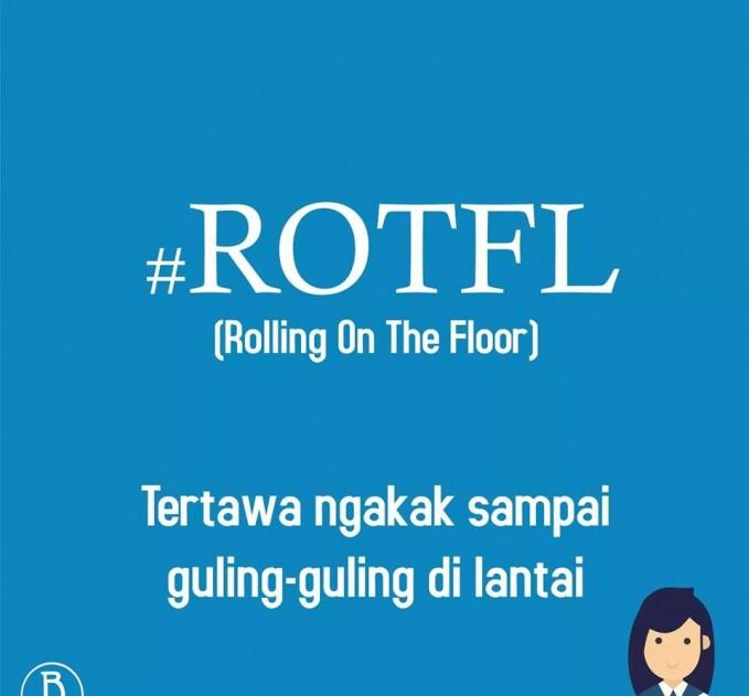 10. #ROTFL Berasal dari singkatan Rolling On The Floor. Hampir mirip dengan hastag #LOL tapi kalau #ROTFL yaitu tertawa terpingkal-pingkal hingga berguling ke lantai. Maksudnya memang tertawa karena sesuatu hal yang sangat lucu.