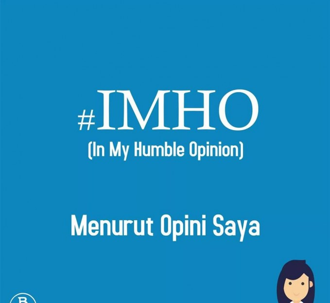 11. #IMHO Hastag ini adalah singkatan dari In My Humble Opinion. Artinya adalah sebuah komentar yang berasal dari opini saya. Biasanya dipakai untuk memberi saran kepada teman.