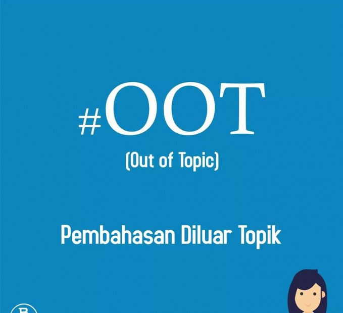 12. #OOT Berasal dari singkatan Out of Topic. Kadang kala dipakai untuk menyindir teman yang berbicara dalam sebuah forum tetapi berkomentar di luar topik yang sedang dibahas.
