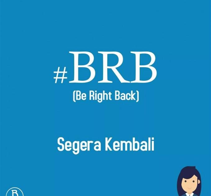14. #BRB Berasal dari singkatan Be Right Back. Hastag ini biasanya dipakai oleh sebuah akun yang ingin vakum beberapa saat dari dunia sosial media. Tapi ia akan kembali suatu saat nanti.
