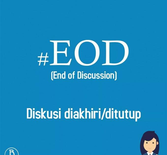 15. #EOD Berasal dari singkatan End of Discussion. Maksudnya adalah untuk menutup sebuah diskusi.