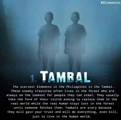 Hantu terseram di Filipina ialah bernama Tambal. Sosok ini biasanya berdiam diri di hutan-hutan dan tak jarang mereka menculik manusia. Setelah menculiknya manusia tersebut dibawa ke alam mereka pulsker. Dan tidak jarang Tambal melakukan apa saja untuk mendapatkan mangsanya. Wah, seram ya pulsker.