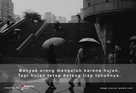 Filosofi lainnya yang kita dapat ambil dari hujan adalah, dia akan tetap datang walaupun dia dibenci. Dia juga dirindukan bagi setiap orang. Itulah filosofi hujan dalam hidup ini pulsker.