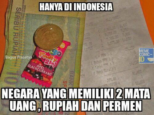 Nyindir banget kan? Karena cuma di Indonesia kamu mendapatkan kembalian uang receh berupa permen.