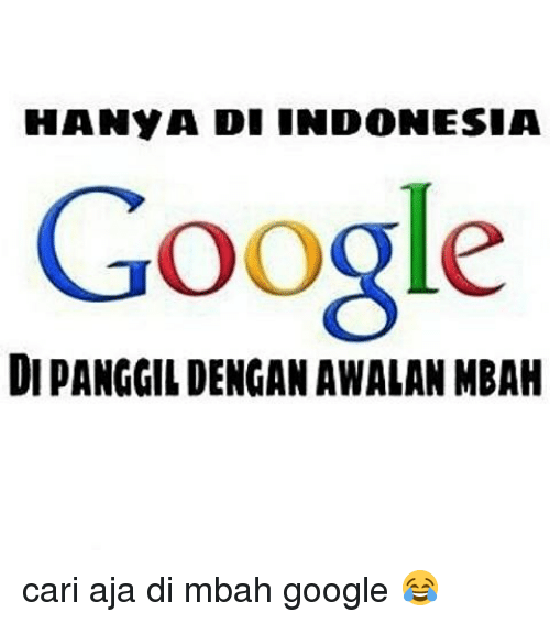 Emang bener sih, cuma di Indonesia mesin pencarian Google disebut dengan sebutan mbah. Ada yang tahu maksudnya nggak Pulsker?