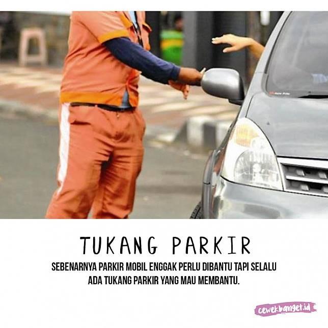 Tukang parkir Hampir setiap tempat selalu ada tukang parkir. Mereka dengan sigap membatu kita saat ingin memarkir kendaraan. Tapi nggak sedikit juga tukang parkir yang pas kita datang nggak ada, tapi pas mau pergi tiba-tiba muncul. Bener nggak Pulsker?