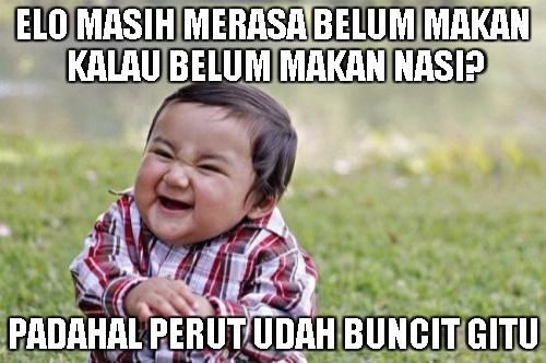 Orang Indonesia itu belum kenyang kalau belum makan nasih. Bener nggak?