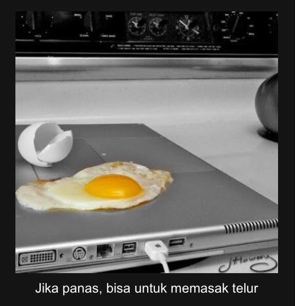 Syarat utama untuk bisa memasak telur pakai laptop adalah, laptop yang digunakan harus cukup panas.