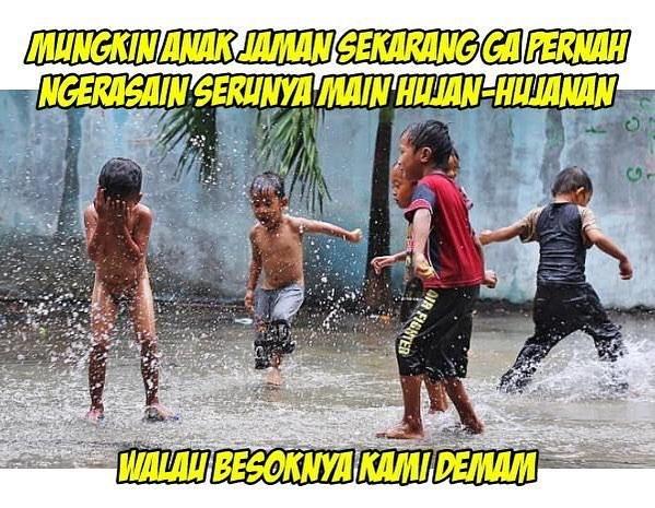 Andai saja kids jaman now tau betapa asyiknya hujan-hujanan.
