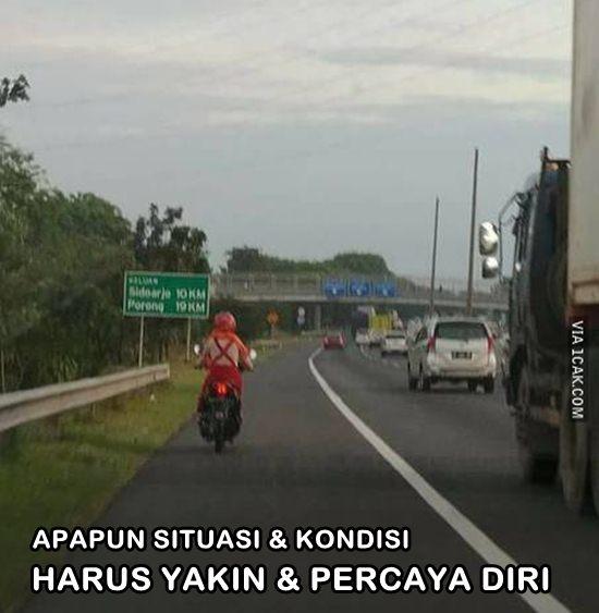Walaupun naik motor, yang penting yakin aja dulu ya Bu.