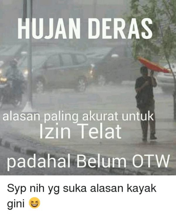 Musim hujan nih, alasan tepat untuk ngomong udah OTW, padahal masih di rumah.