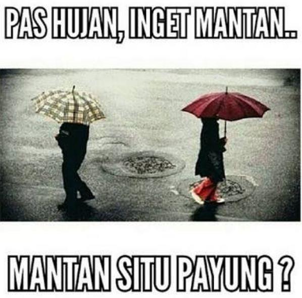 Mantan loe payung? Kok diinget terus pas hujan?