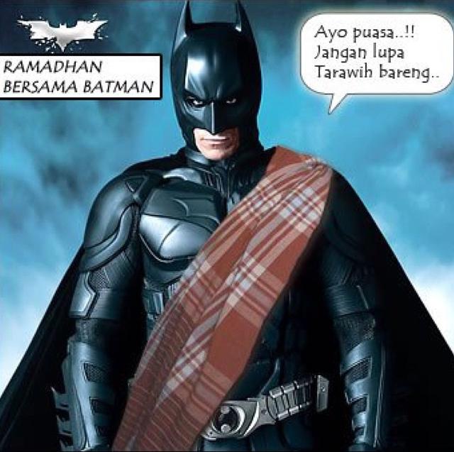 Batman aja puasa sama taraweh, masa kamu nggak? Malu dong!