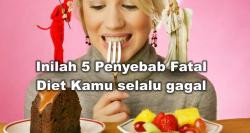 Ini Dia 5 Penyebab Kenapa Kamu Selalu Gagal Diet!