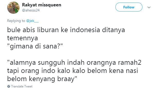 Orang Indonesia yang memegang teguh istilah belum makan, kalau belum makan nasi