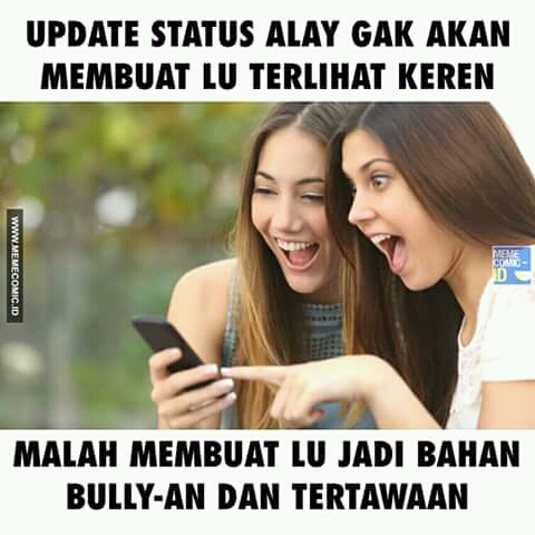 Jangan salah kalau ada seseorang membully kita di media sosial guys, bisa jadi itu karena kita memposting status yang terlalu alay.