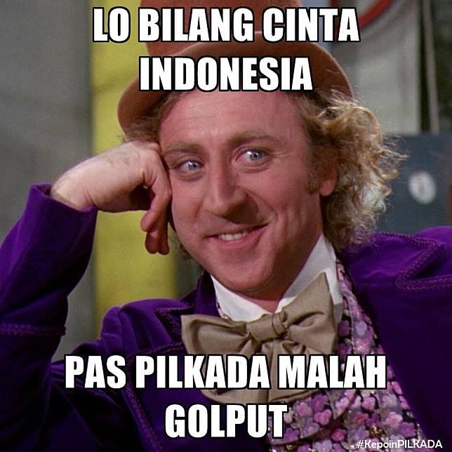 Jangan ngaku cinta Indonesia kalau masih golput.
