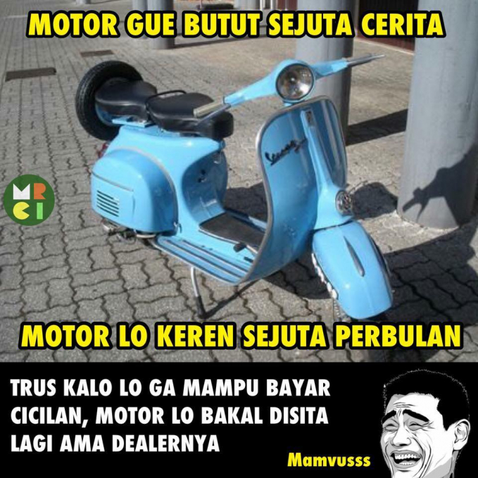 Pilih mana sob, sejuta kenangan walau motor butut atau motor keren dengan cicilan sejuta per bulan?